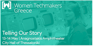 "Women Techmakers Greece Summit 17: ""Telling Our Story"""